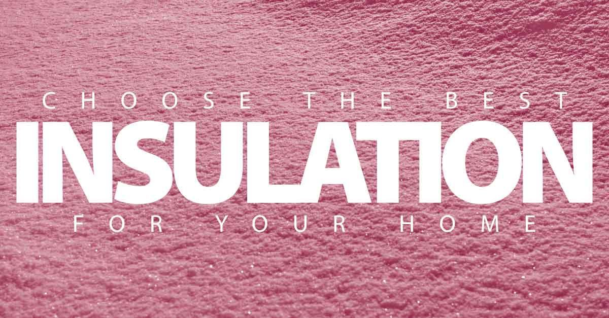 Choose the Best Insulation for Your Home