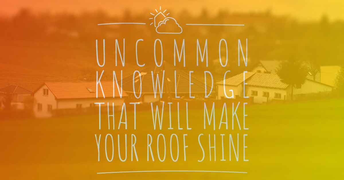 Uncommon Knowledge that will Make Your Roof Shine